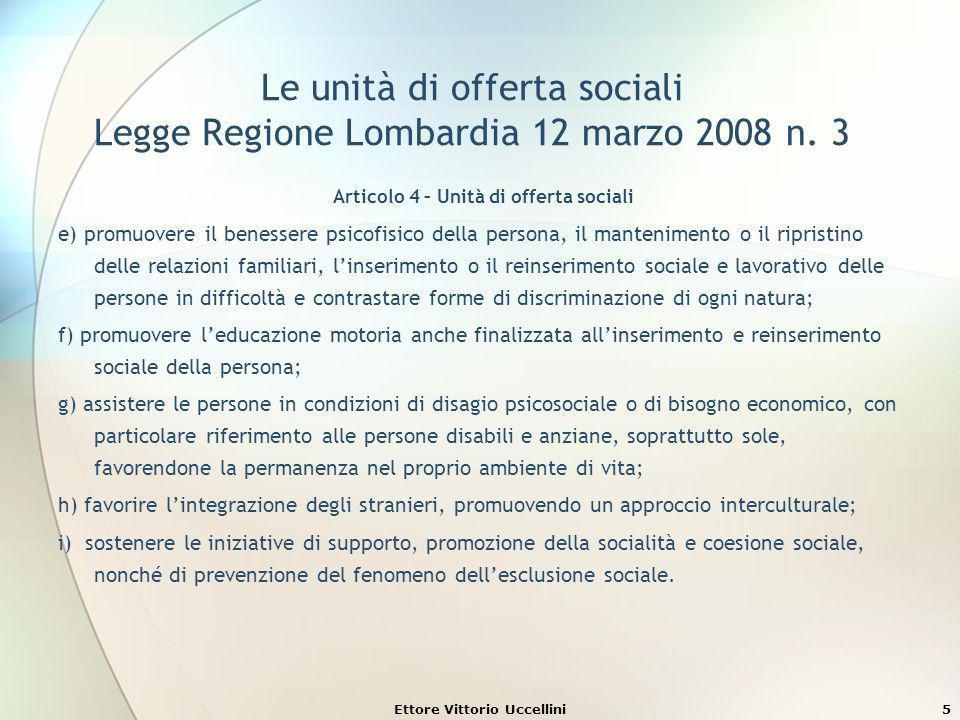 Le unità di offerta sociali Legge Regione Lombardia 12 marzo 2008 n. 3 Articolo 4 – Unità di offerta sociali e) promuovere il benessere psicofisico de