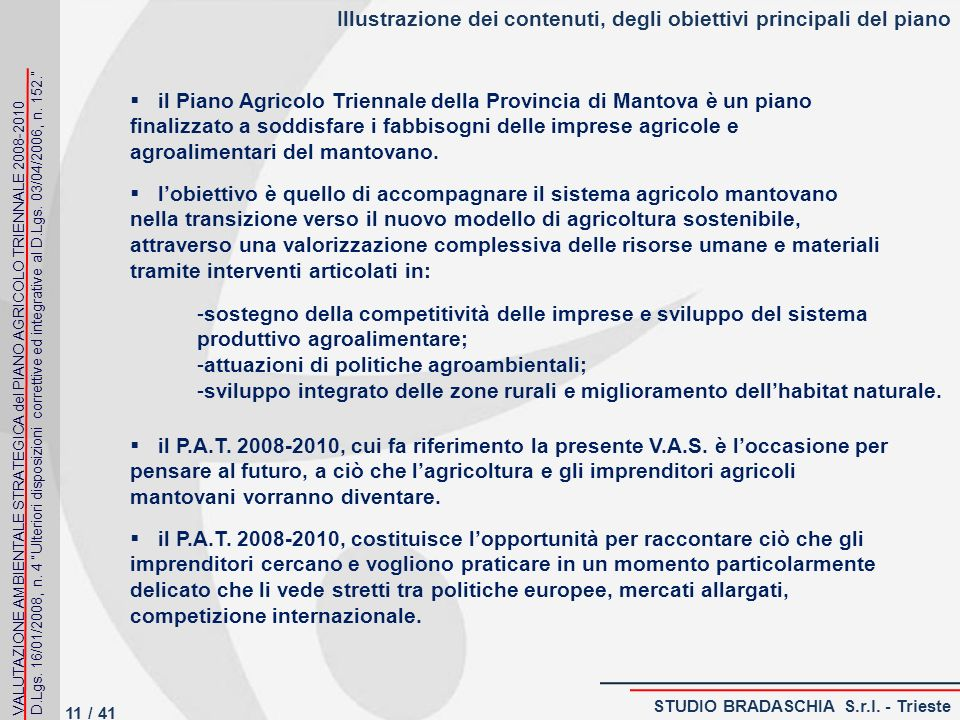 Illustrazione dei contenuti, degli obiettivi principali del piano il Piano Agricolo Triennale della Provincia di Mantova è un piano finalizzato a soddisfare i fabbisogni delle imprese agricole e agroalimentari del mantovano.