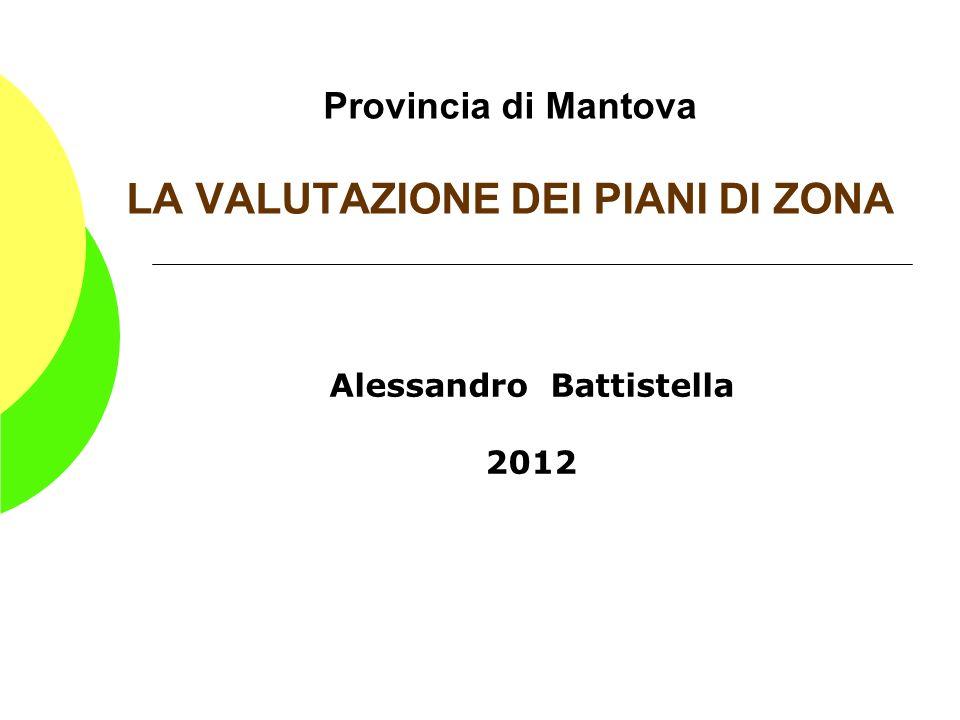 Provincia di Mantova LA VALUTAZIONE DEI PIANI DI ZONA Alessandro Battistella 2012