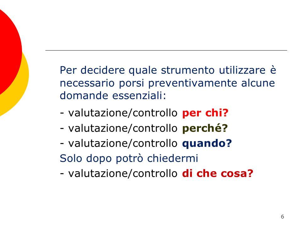 Per decidere quale strumento utilizzare è necessario porsi preventivamente alcune domande essenziali: - valutazione/controllo per chi.
