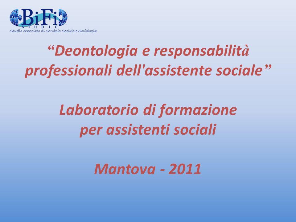 Deontologia e responsabilit à professionali dell assistente sociale Laboratorio di formazione per assistenti sociali Mantova - 2011