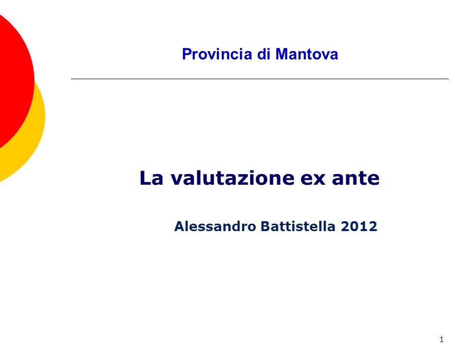 1 Provincia di Mantova La valutazione ex ante Alessandro Battistella 2012