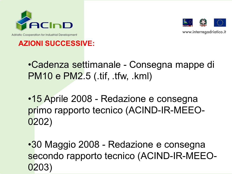 AZIONI SUCCESSIVE: Cadenza settimanale - Consegna mappe di PM10 e PM2.5 (.tif,.tfw,.kml) 15 Aprile 2008 - Redazione e consegna primo rapporto tecnico