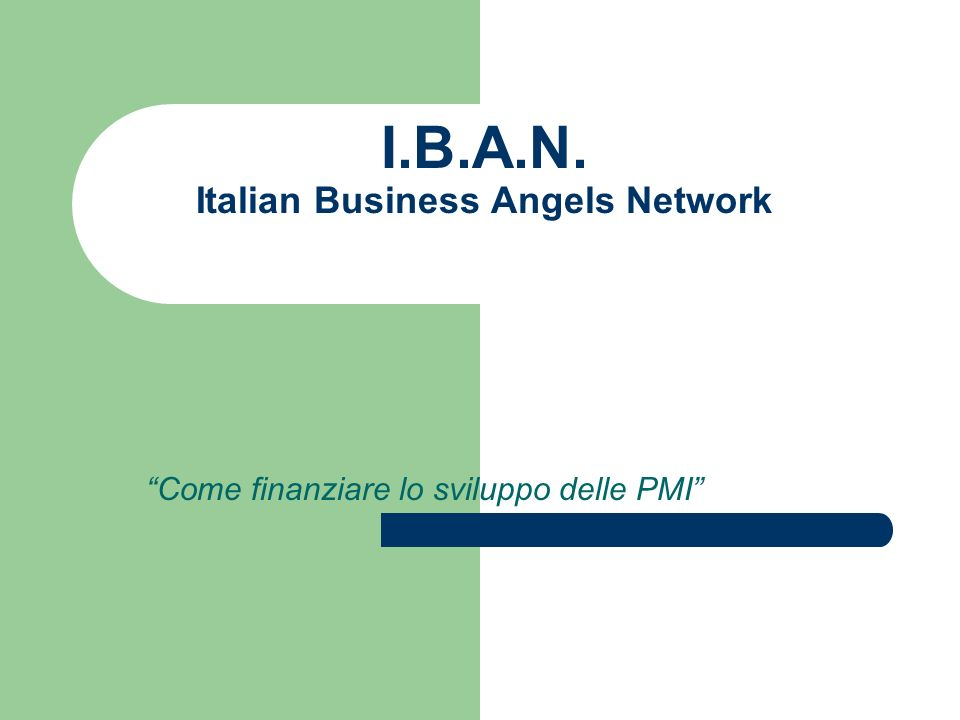 I.B.A.N. Italian Business Angels Network Come finanziare lo sviluppo delle PMI