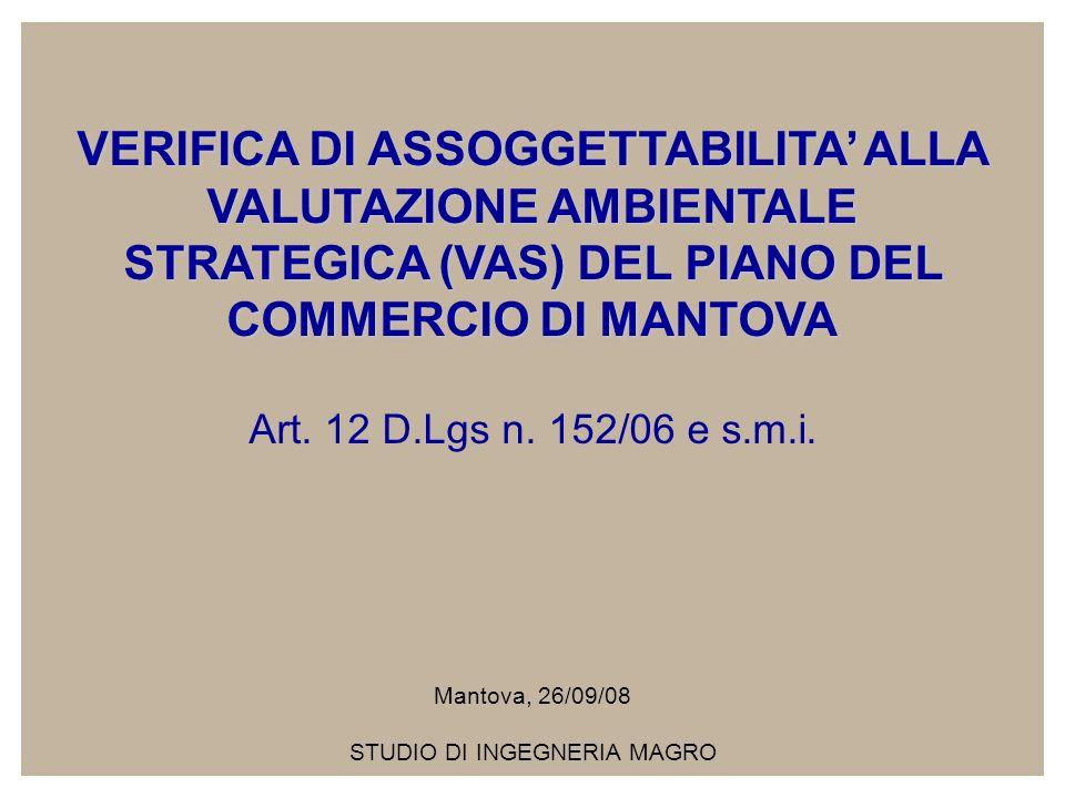 VERIFICA DI ASSOGGETTABILITA ALLA VALUTAZIONE AMBIENTALE STRATEGICA (VAS) DEL PIANO DEL COMMERCIO DI MANTOVA Art. 12 D.Lgs n. 152/06 e s.m.i. Mantova,