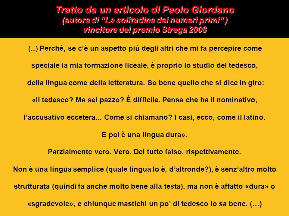 Tratto da un articolo di Paolo Giordano (autore di La solitudine dei numeri primi ) vincitore del premio Strega 2008 (...) Perché, se cè un aspetto pi
