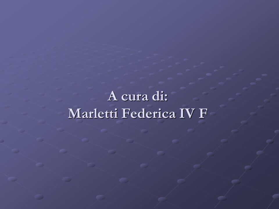 A cura di: Marletti Federica IV F