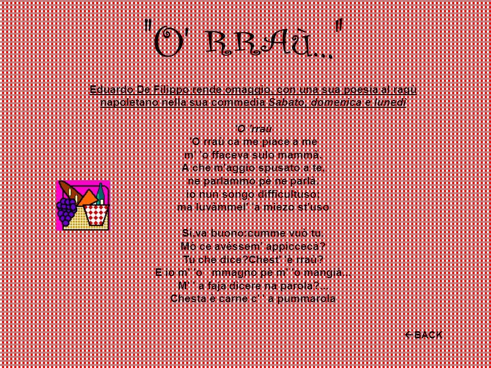 Eduardo De Filippo rende omaggio, con una sua poesia al ragù napoletano nella sua commedia Sabato, domenica e lunedì 'O 'rraù 'O rraù ca me piace a me