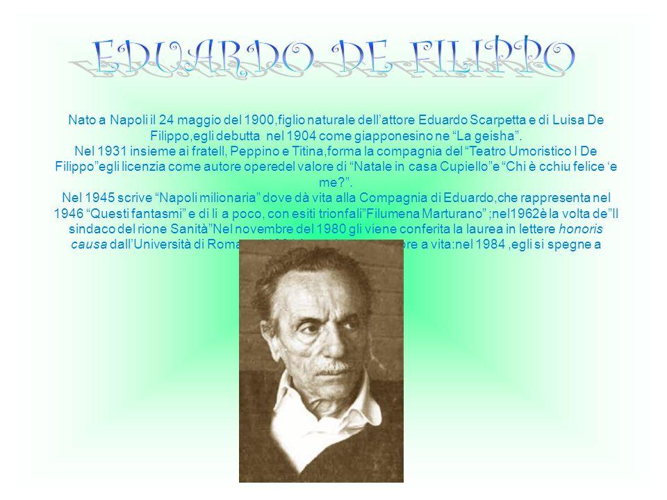 Nato a Napoli il 24 maggio del 1900,figlio naturale dellattore Eduardo Scarpetta e di Luisa De Filippo,egli debutta nel 1904 come giapponesino ne La g