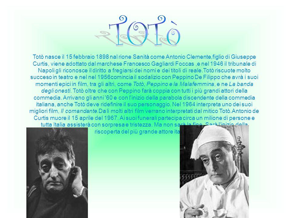 Totò nasce il 15 febbraio 1898 nal rione Sanità come Antonio Clemente,figlio di Giuseppe Curtis, viene adottato dal marchese Francesco Gagliardi Focca