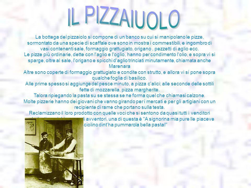 La bottega del pizzaiolo si compone di un banco su cui si manipolano le pizze, sormontato da una specie di scaffale ove sono in mostra i commestibili,