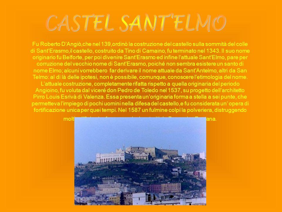 Fu Roberto DAngiò,che nel 139,ordinò la costruzione del castello sulla sommità del colle di SantErasmo,il castello, costruito da Tino di Camaino, fu t