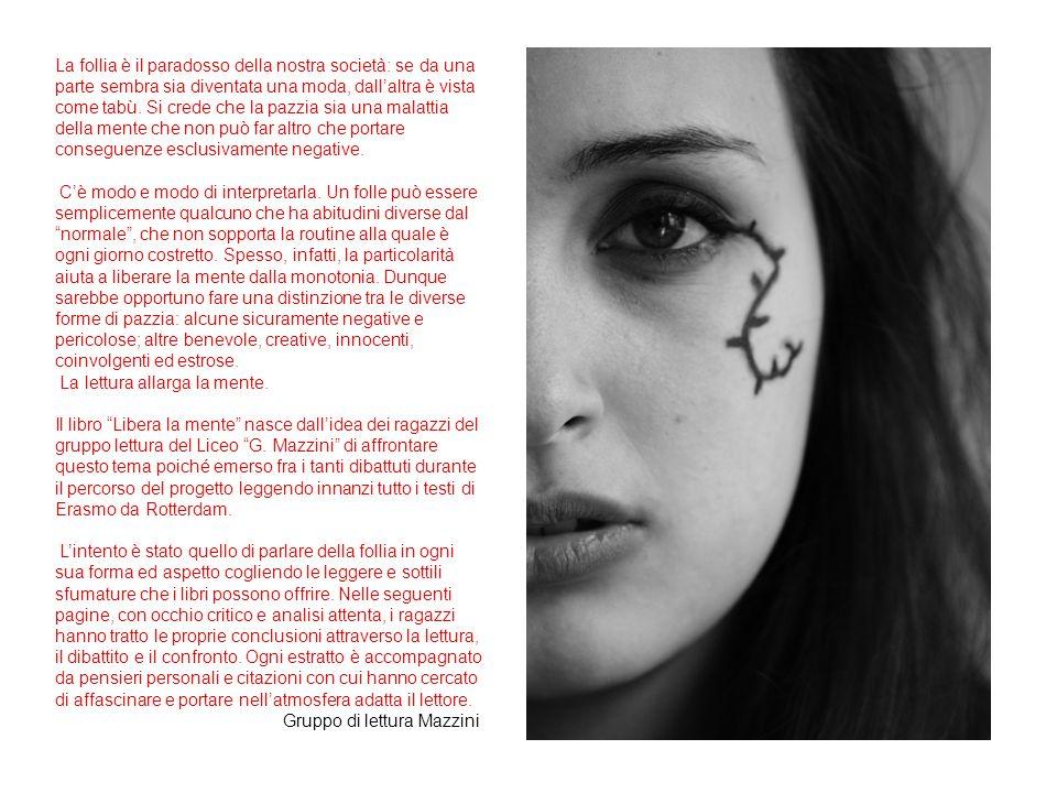 La follia è il paradosso della nostra società: se da una parte sembra sia diventata una moda, dallaltra è vista come tabù.