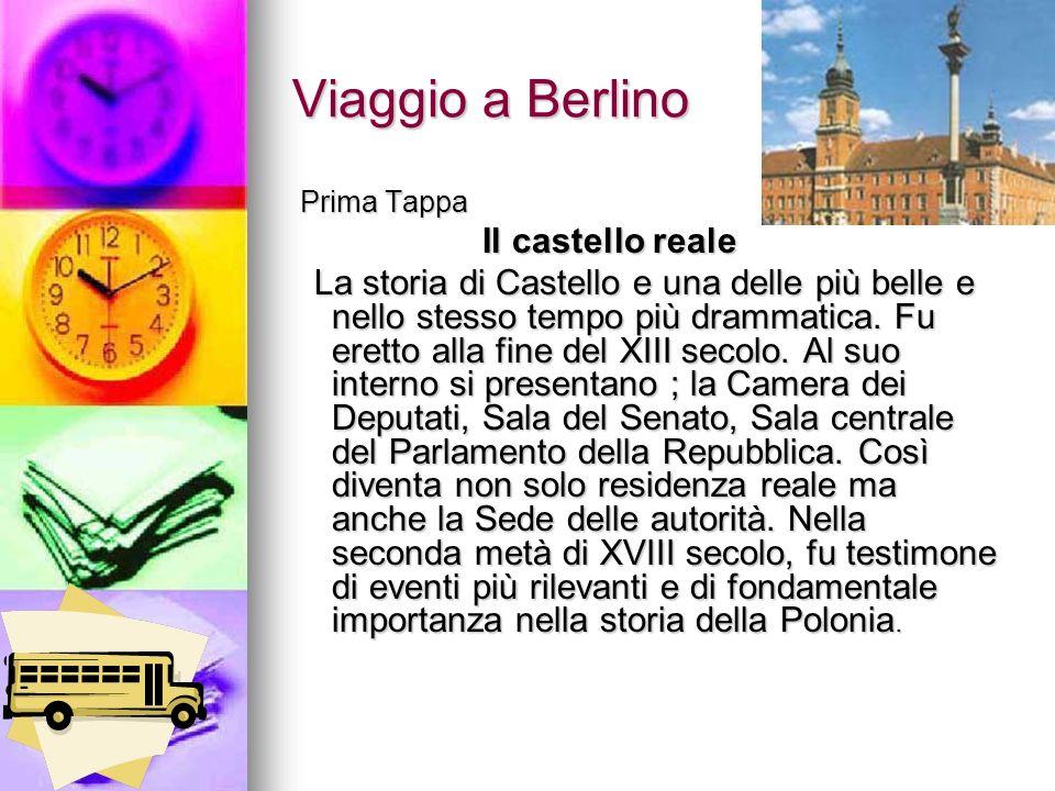 Viaggio a Berlino Prima Tappa Prima Tappa Il castello reale Il castello reale La storia di Castello e una delle più belle e nello stesso tempo più dra