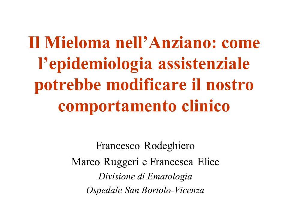 Il Mieloma nellAnziano: come lepidemiologia assistenziale potrebbe modificare il nostro comportamento clinico Francesco Rodeghiero Marco Ruggeri e Fra
