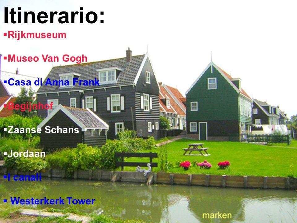 Itinerario: Rijkmuseum Museo Van Gogh Casa di Anna Frank Begijnhof Zaanse Schans Jordaan I canali Westerkerk Tower