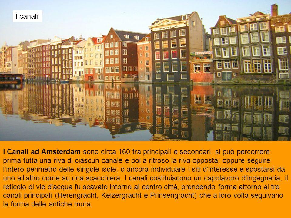 I canali I Canali ad Amsterdam sono circa 160 tra principali e secondari. si può percorrere prima tutta una riva di ciascun canale e poi a ritroso la