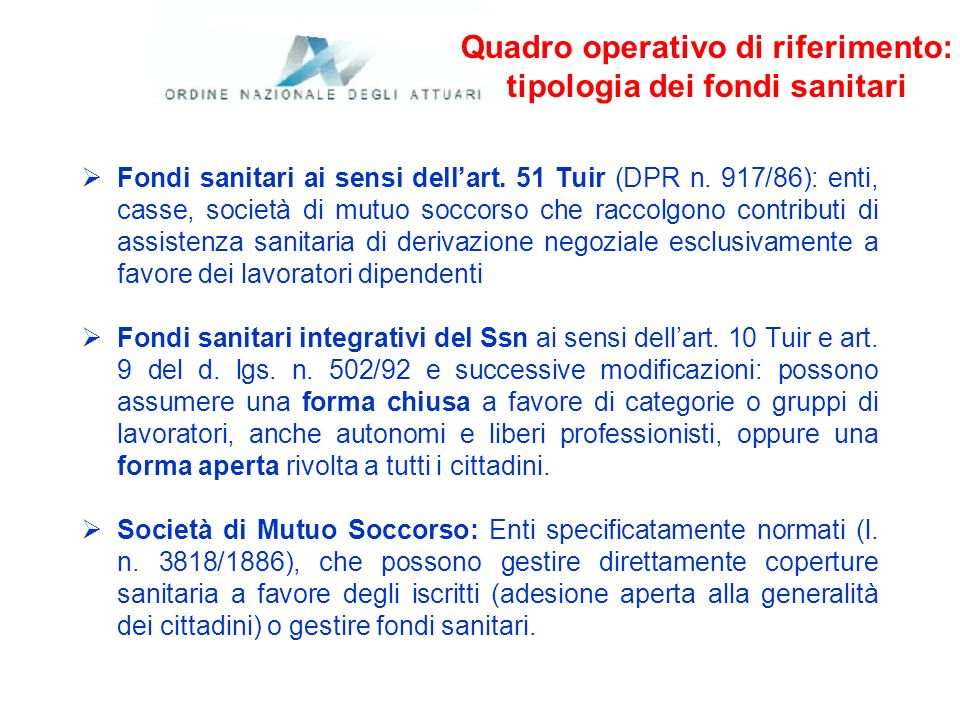 Quadro operativo di riferimento: tipologia dei fondi sanitari Fondi sanitari ai sensi dellart. 51 Tuir (DPR n. 917/86): enti, casse, società di mutuo