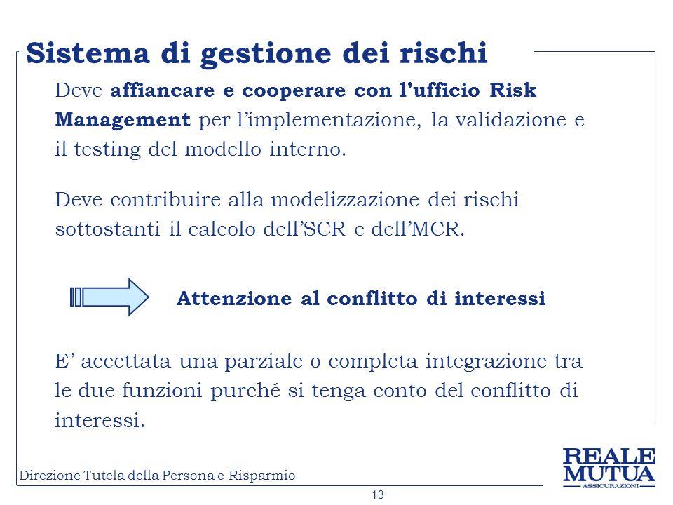 13 Direzione Tutela della Persona e Risparmio Deve affiancare e cooperare con lufficio Risk Management per limplementazione, la validazione e il testing del modello interno.