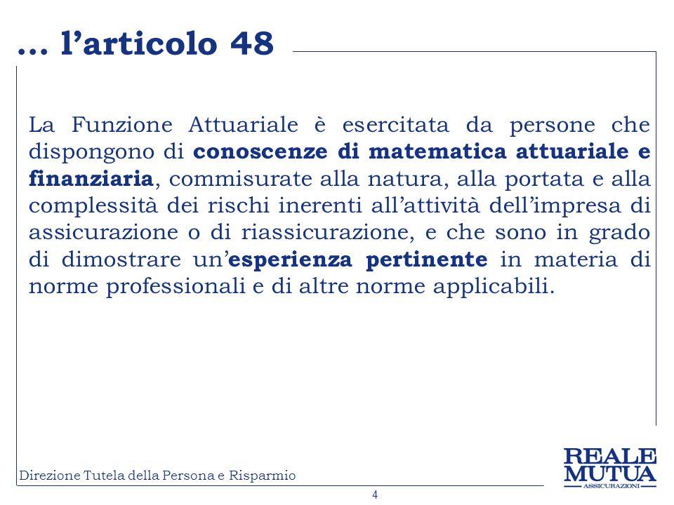 5 Direzione Tutela della Persona e Risparmio Preconsultation Actuarial Function Il 14 ottobre 2011, lEIOPA ha predisposto un documento in pre-consultazione sulle linee guida per la Funzione Attuariale.