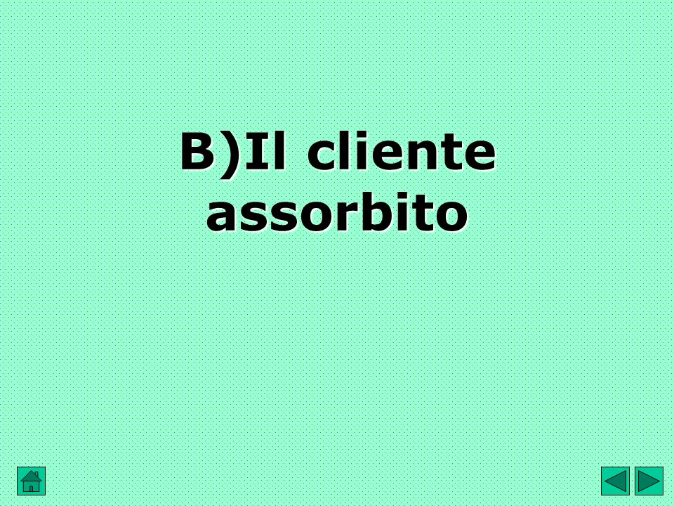 B)Il cliente assorbito