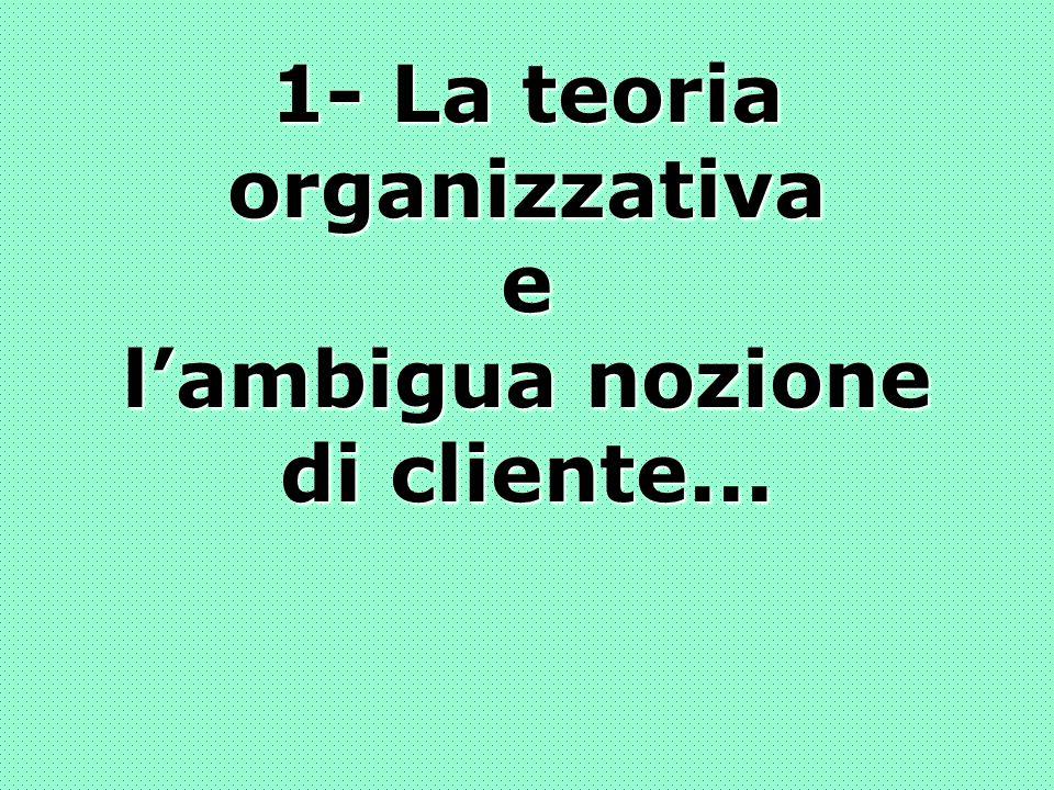 1- La teoria organizzativa e lambigua nozione di cliente...