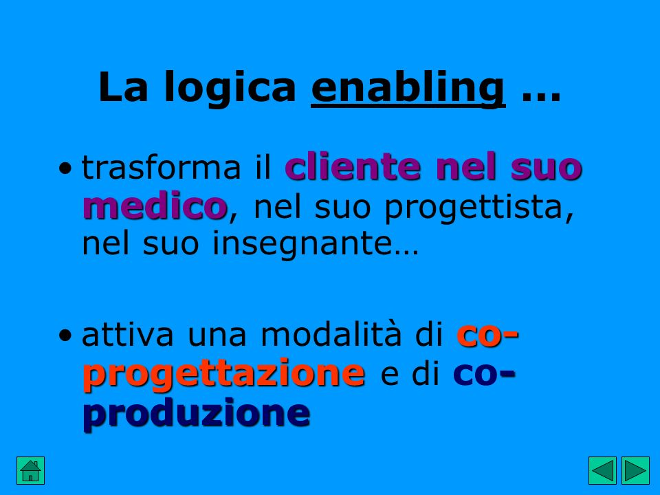 La logica enabling... cliente nel suo medicotrasforma il cliente nel suo medico, nel suo progettista, nel suo insegnante… co- progettazione- produzion