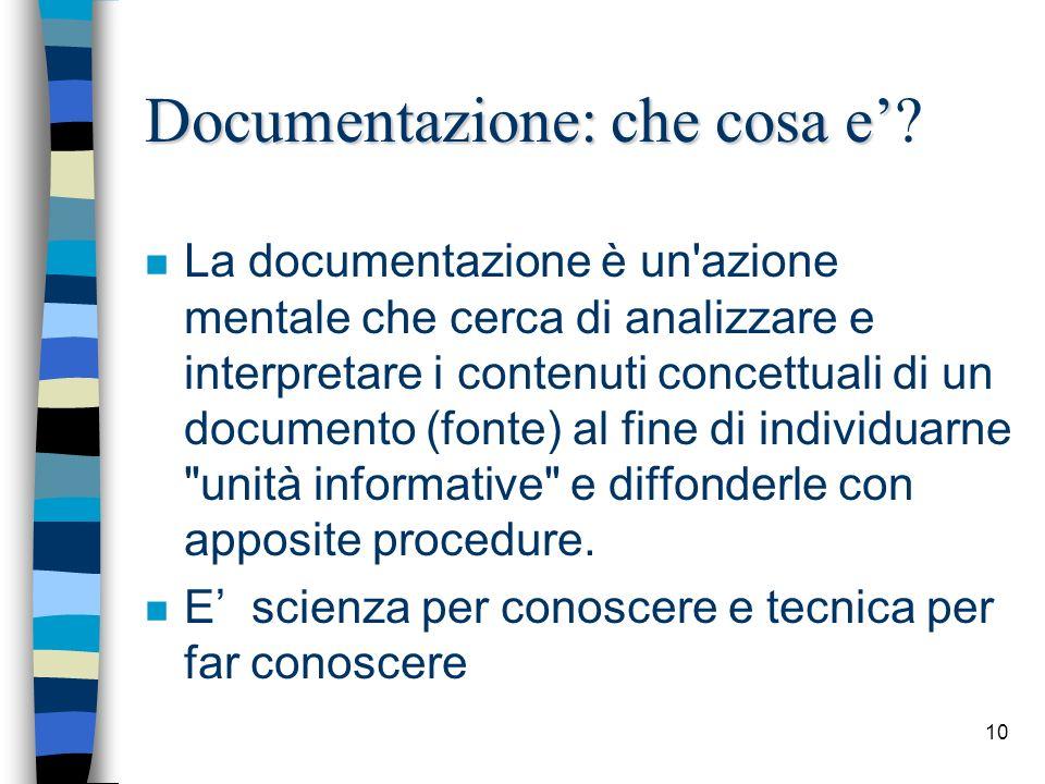 10 Documentazione: che cosa e Documentazione: che cosa e? n La documentazione è un'azione mentale che cerca di analizzare e interpretare i contenuti c