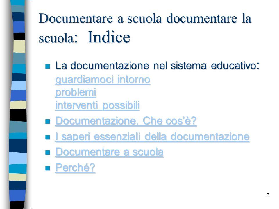 2 Documentare a scuola documentare la scuola : Indice n La documentazione nel sistema educativo : guardiamoci intorno problemi interventi possibili gu