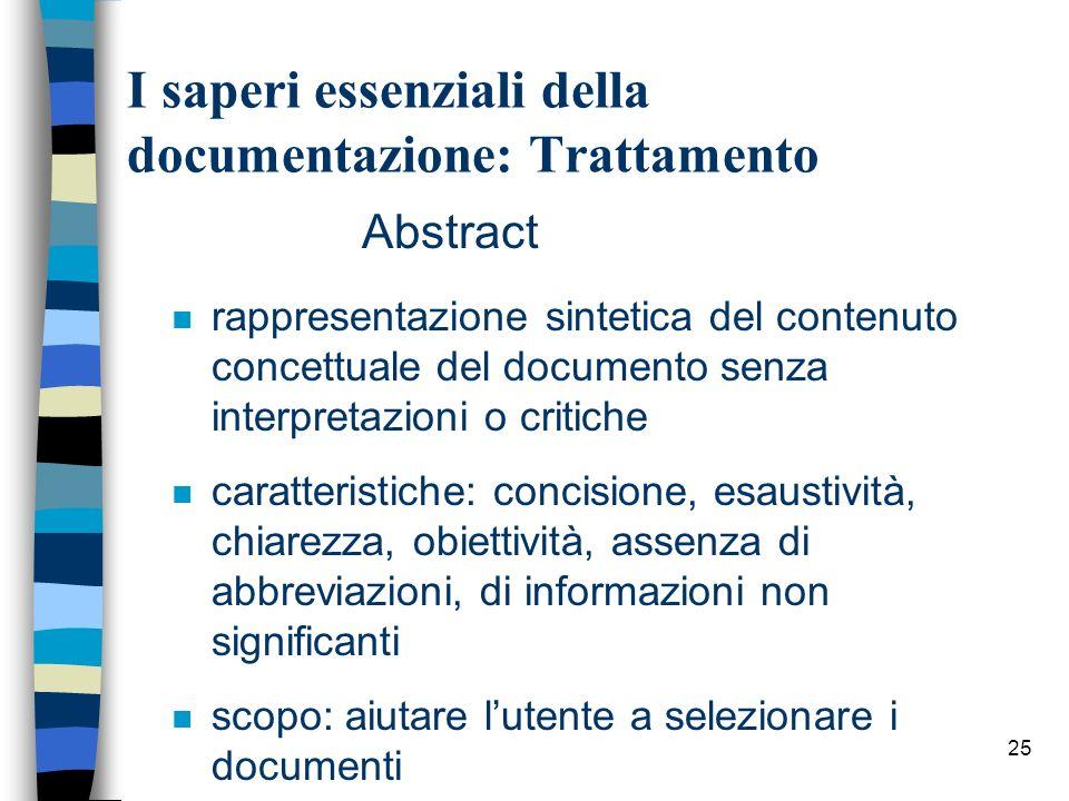 25 I saperi essenziali della documentazione: Trattamento Abstract n rappresentazione sintetica del contenuto concettuale del documento senza interpret