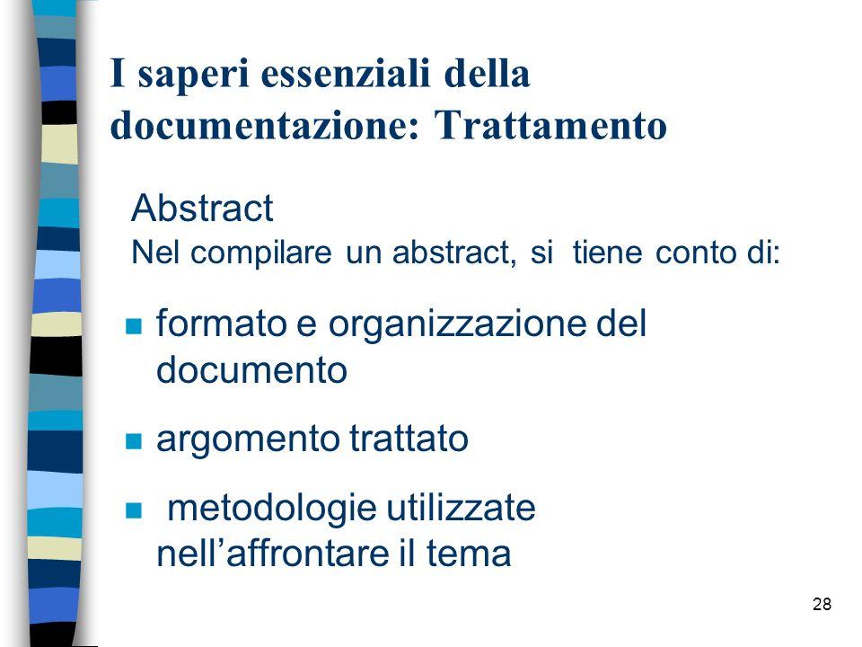 28 I saperi essenziali della documentazione: Trattamento Abstract Nel compilare un abstract, si tiene conto di: n formato e organizzazione del documen
