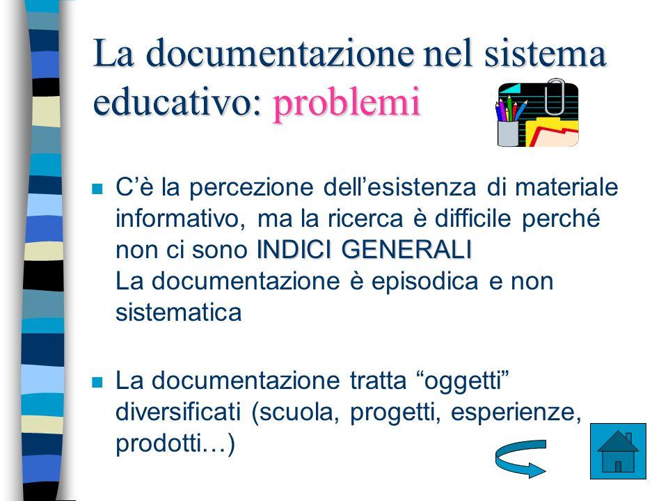 4 La documentazione nel sistema educativo: problemi INDICI GENERALI n Cè la percezione dellesistenza di materiale informativo, ma la ricerca è diffici