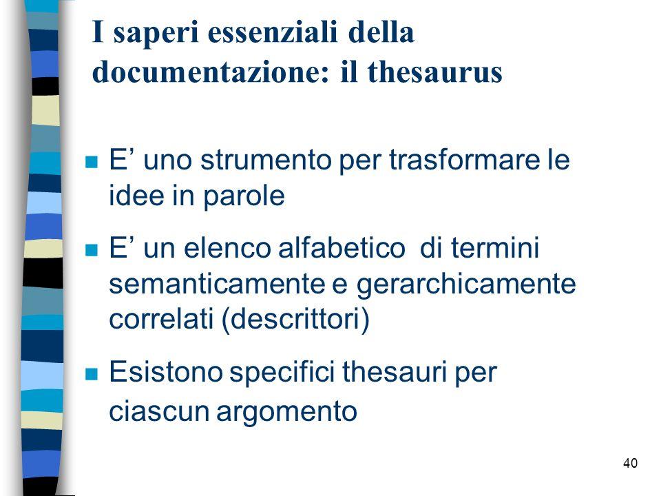 40 I saperi essenziali della documentazione: il thesaurus n E uno strumento per trasformare le idee in parole n E un elenco alfabetico di termini sema