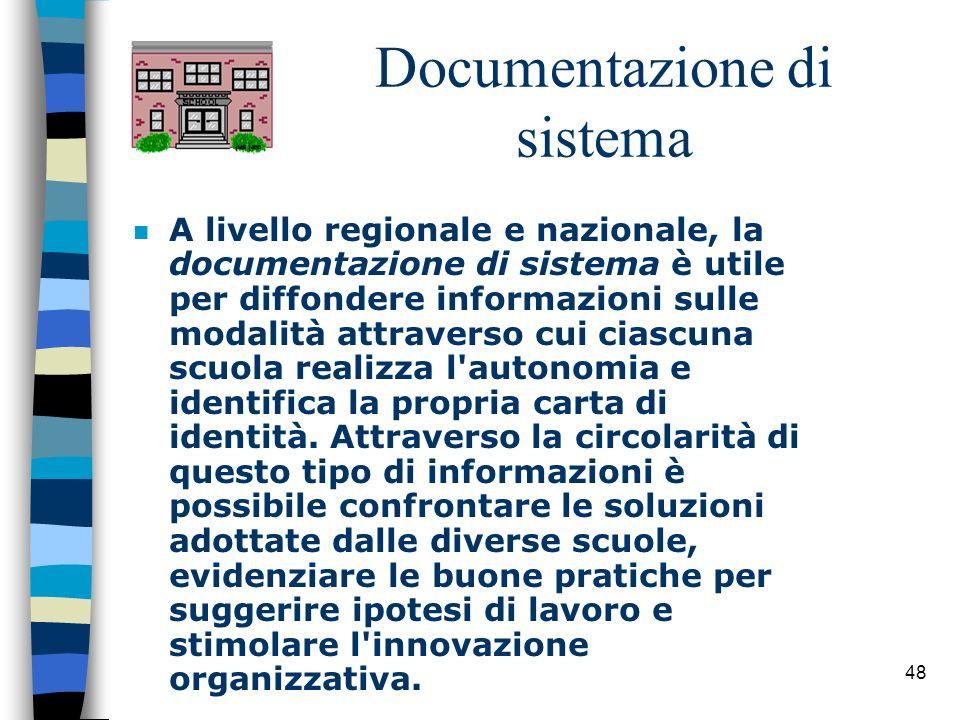48 Documentazione di sistema n A livello regionale e nazionale, la documentazione di sistema è utile per diffondere informazioni sulle modalità attrav