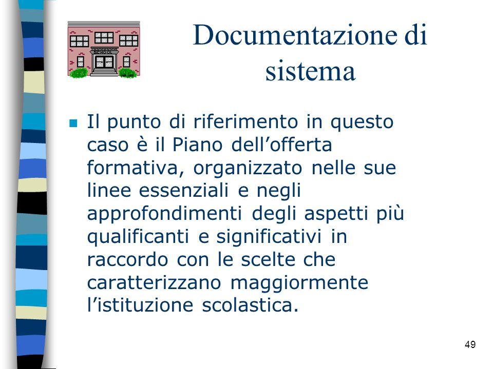 49 Documentazione di sistema n Il punto di riferimento in questo caso è il Piano dellofferta formativa, organizzato nelle sue linee essenziali e negli