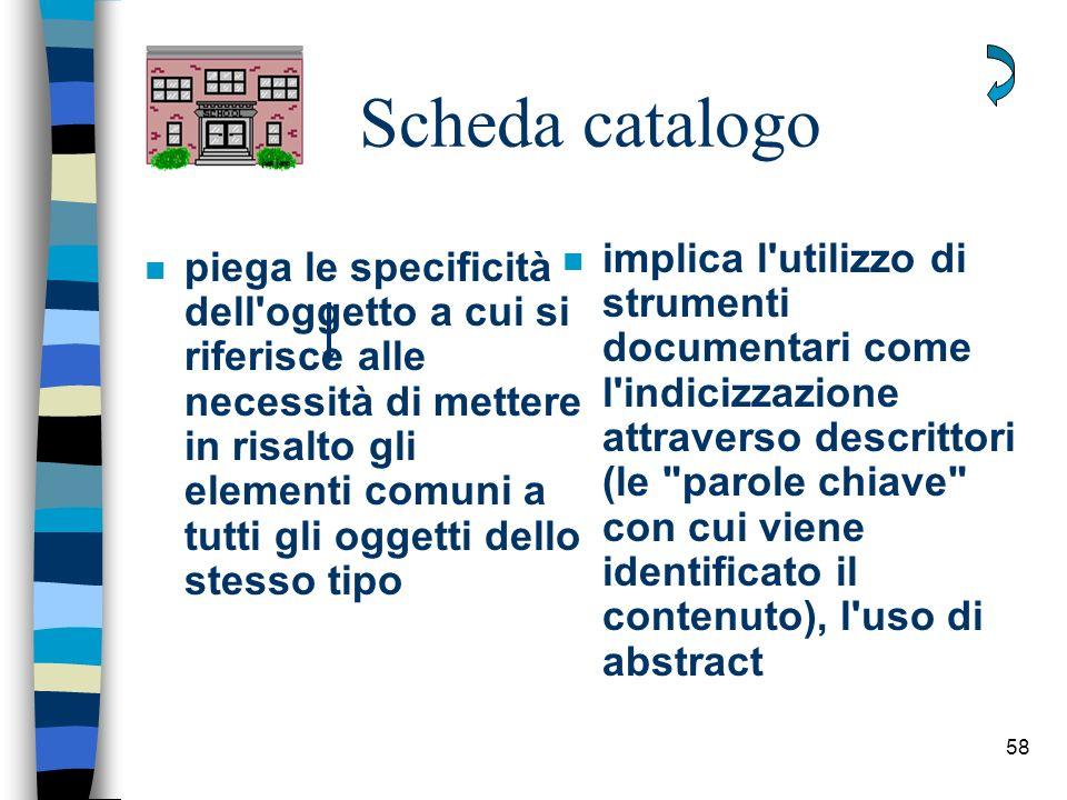 58 Scheda catalogo n piega le specificità dell'oggetto a cui si riferisce alle necessità di mettere in risalto gli elementi comuni a tutti gli oggetti