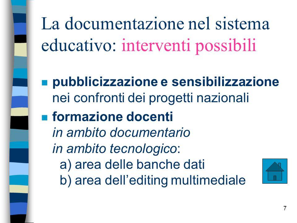 7 La documentazione nel sistema educativo: interventi possibili n pubblicizzazione e sensibilizzazione nei confronti dei progetti nazionali n formazio