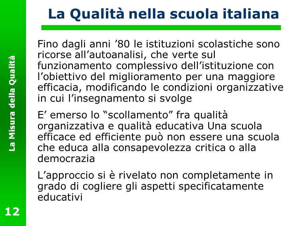 La Misura della Qualità 12 La Qualità nella scuola italiana Fino dagli anni 80 le istituzioni scolastiche sono ricorse allautoanalisi, che verte sul f
