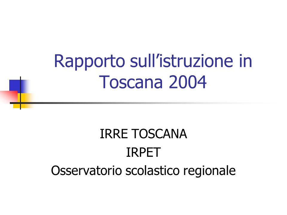 Rapporto sullistruzione in Toscana 2004 IRRE TOSCANA IRPET Osservatorio scolastico regionale