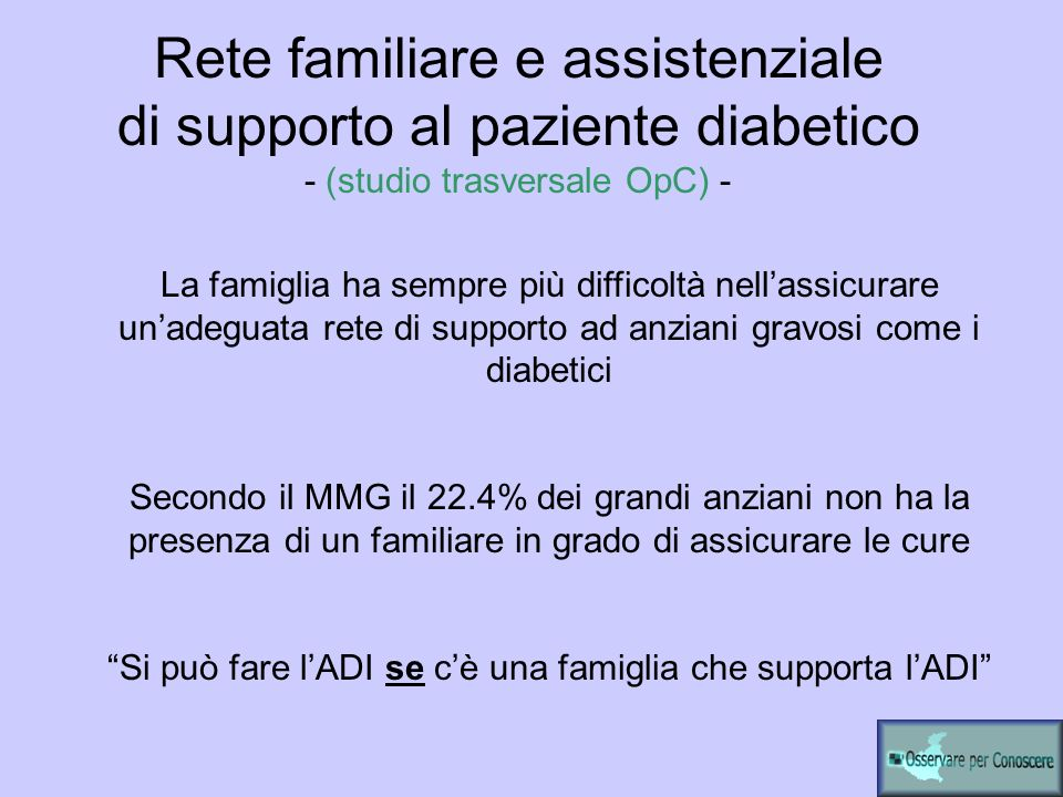 Rete familiare e assistenziale di supporto al paziente diabetico - (studio trasversale OpC) - La famiglia ha sempre più difficoltà nellassicurare unad