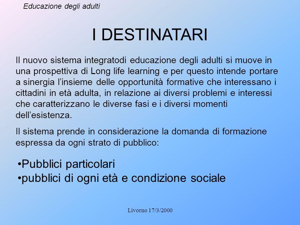 Educazione degli adulti Livorno 17/3/2000 Il nuovo sistema integratodi educazione degli adulti si muove in una prospettiva di Long life learning e per