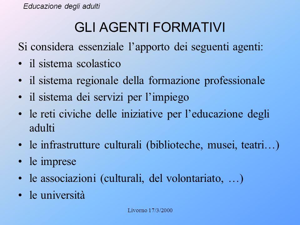 Educazione degli adulti Livorno 17/3/2000 GLI AGENTI FORMATIVI Si considera essenziale lapporto dei seguenti agenti: il sistema scolastico il sistema
