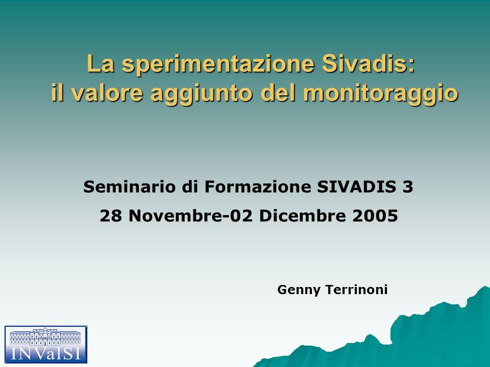La sperimentazione Sivadis: il valore aggiunto del monitoraggio Seminario di Formazione SIVADIS 3 28 Novembre-02 Dicembre 2005 Genny Terrinoni