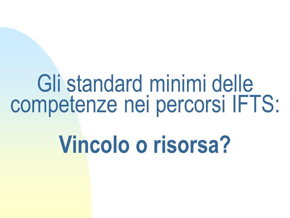 Gli standard minimi delle competenze nei percorsi IFTS: Vincolo o risorsa?