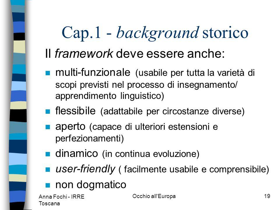 Anna Fochi - IRRE Toscana Occhio all Europa18 Cap.1 - background storico n La costruzione di un framework esaustivo, trasparente e coerente non implica limposizione di un sistema unico ed uniforme.