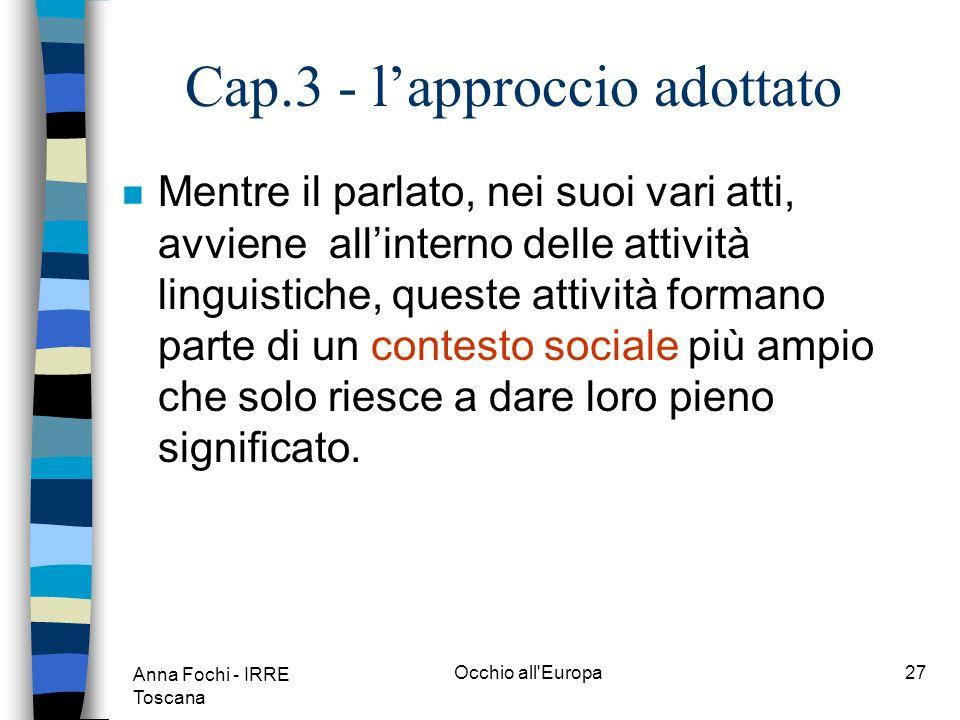 Anna Fochi - IRRE Toscana Occhio all Europa26 Cap.3 - lapproccio adottato n Si tratta di un approccio orientato allazione.