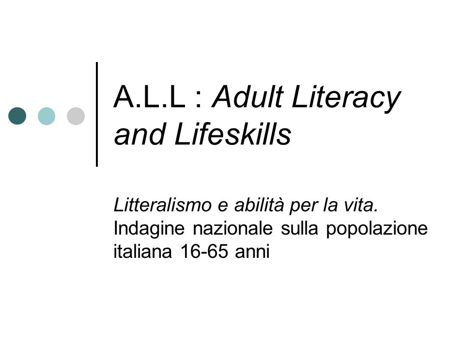 A.L.L : Adult Literacy and Lifeskills Litteralismo e abilità per la vita. Indagine nazionale sulla popolazione italiana 16-65 anni