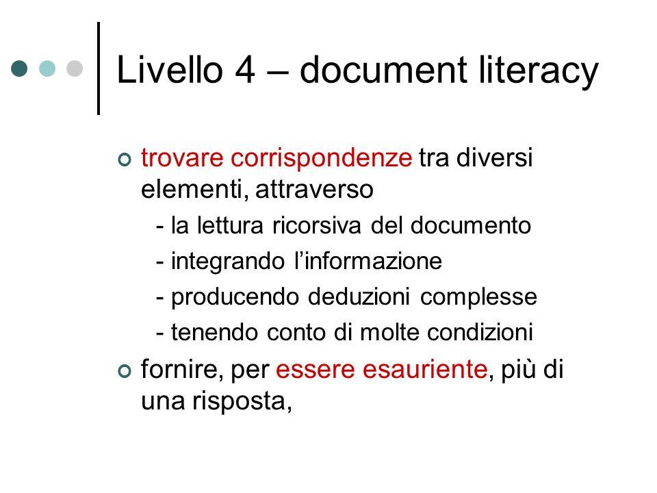Livello 4 – document literacy trovare corrispondenze tra diversi elementi, attraverso - la lettura ricorsiva del documento - integrando linformazione