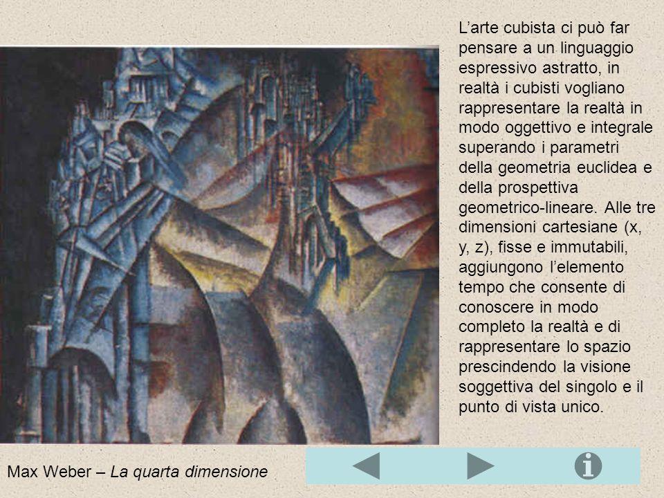 Il Cubismo è una corrente pittorica nata nel 1908 che si prefigge la rappresentazione della quarta dimensione.quarta dimensione Un esempio è il ritrat