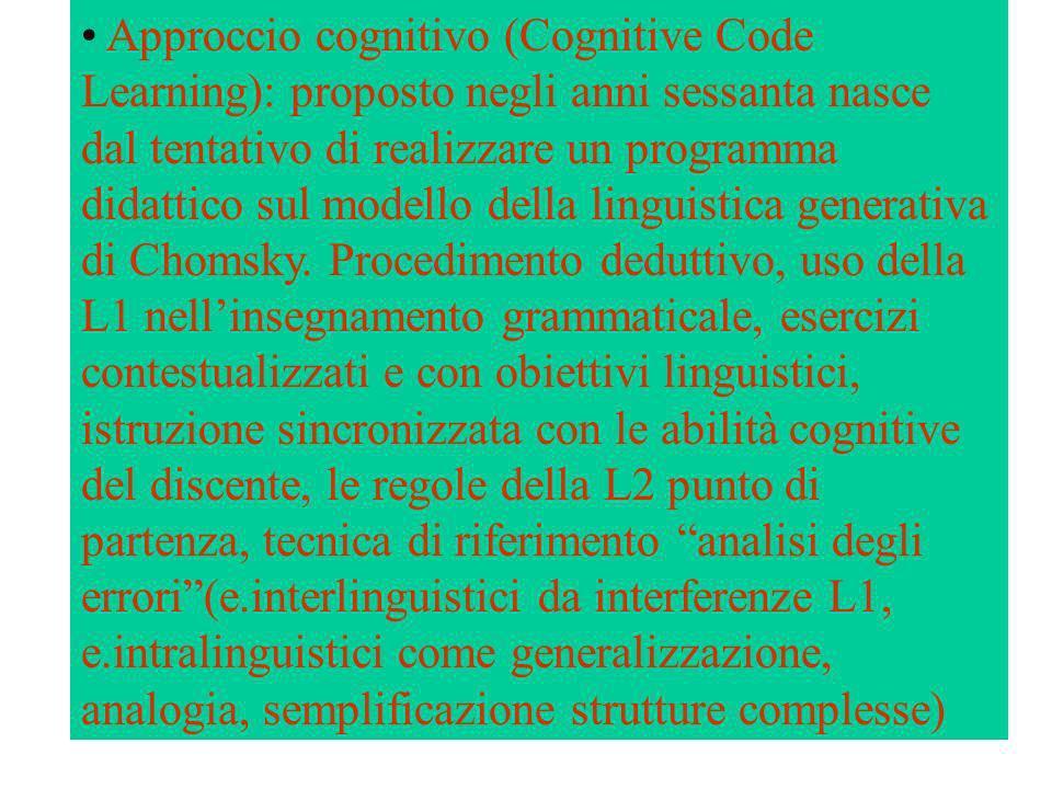 Approccio cognitivo (Cognitive Code Learning): proposto negli anni sessanta nasce dal tentativo di realizzare un programma didattico sul modello della